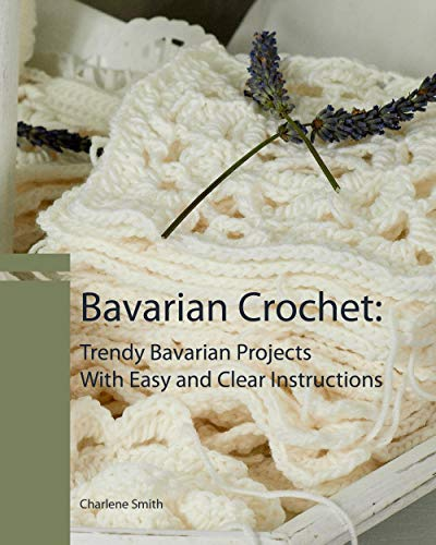 Bavarian Crochet:Trendy Bavarian Projects With Easy and Clear Instructions (English Edition)