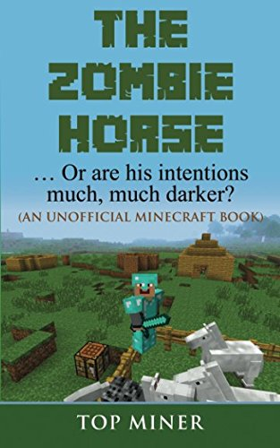 � Or are his intentions much, much darker? (An Unofficial Minecraft Book) (Zombie Horse Minecraft)