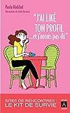 Telecharger Livres J ai like ton profil et j aurais pas du Guide de survie sur les sites de rencontres (PDF,EPUB,MOBI) gratuits en Francaise