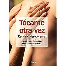 Tócame Otra Vez. Revivir El Deseo Sexual (Manuales Prácticos)