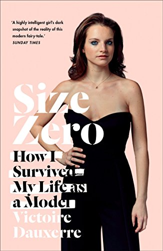 Size Zero: My Life as a Disappearing Model (English Edition)