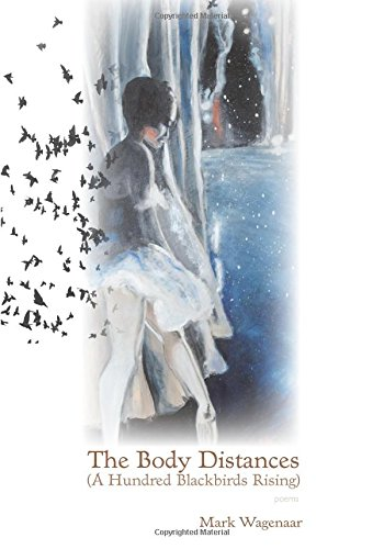 The Body Distances (a Hundred Blackbirds Rising) (Juniper Prize for Poetry)