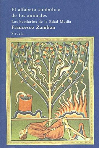 El alfabeto simbólico de los animales: Los bestiarios de la Edad Media (El Árbol del Paraíso)