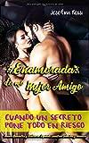 Enamorada de mi mejor amigo: Cuando un secreto pone todo en riesgo (Novela Romántica y Erótica en Español) (aventura, seduccion y romance)