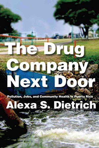 [(The Drug Company Next Door : Pollution, Jobs, and Community Health in Puerto Rico)] [By (author) Alexa S. Dietrich] published on (June, 2013)