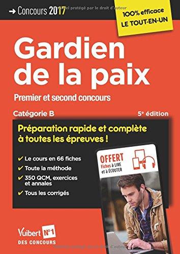 Concours Gardien de la paix - Catégorie B - Préparation rapide et complète à toutes les épreuves ! - Concours 2017-2018