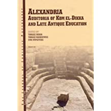 Alexandria: Auditoria of Kom El-Dikka and Late Antique Education (Jjp Supplements)