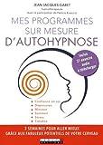 Mes programmes sur mesure d'autohypnose: Confiance en soi, Dépression, Minceur, Sommeil, Stress, Timidité, 2 SEMAINES POUR ALLER MIEUX GRÂCE AUX FABULEUX POTENTIELS DE VOTRE CERVEAU
