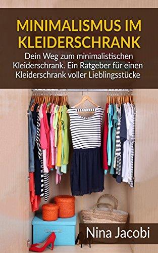 Minimalismus im Kleiderschrank: Dein Weg zum minimalistischen Kleiderschrank. Ein Ratgeber für einen Kleiderschrank voller Lieblingsstücke (Minimalismus, ... Minimalismus trifft Kleidung) - Kleidungsstück System