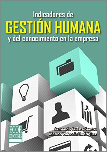 Indicadores de gestión humana y del conocimiento en la empresa por Armando Cuesta Santos