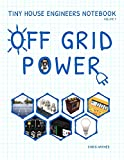 Tiny House Engineers Notebook: Volume 1, Off Grid Power