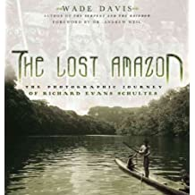 The Lost Amazon: The Photographic Journey of Richard Evans Schultes by Wade Davis (2004-10-01)