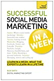 Social Media Marketing In A Week: Create Your Successful Social Media Strategy In Just Seven Days (Teach Yourself, In a Week)