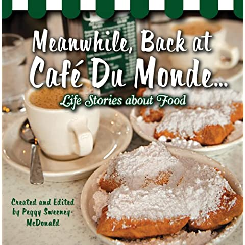Meanwhile, Back at Cafe Du Monde...: Life Stories about Food