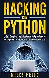 Hacking Con Python: La Guía Completa Para Principiantes De Aprendizaje De Hacking Ético Con Python Junto Con Ejemplos Prácticos