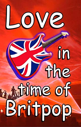 Love In The Time Of Britpop by Tim Woods front cover