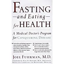 Fasting-And Eating-For Health: A Medical Doctor's Program for Conquering Disease by Joel Fuhrman (1995-08-23)