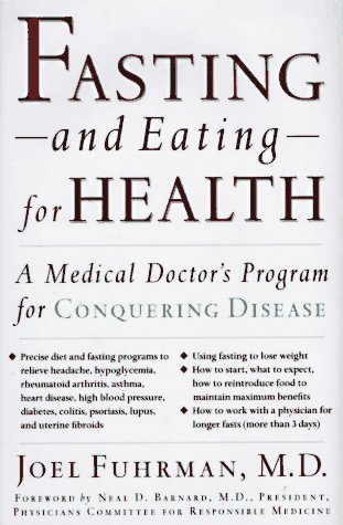 Fasting-And Eating-For Health: A Medical Doctor's Program for Conquering Disease by Joel Fuhrman (1995-08-05)