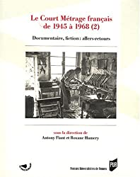 Le Court Métrage français de 1945 à 1968 : Tome 2, Documentaire, fiction : allers-retours