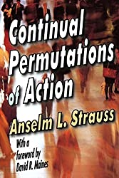 Continual Permutations of Action by Anselm L. Strauss (2009-12-31)