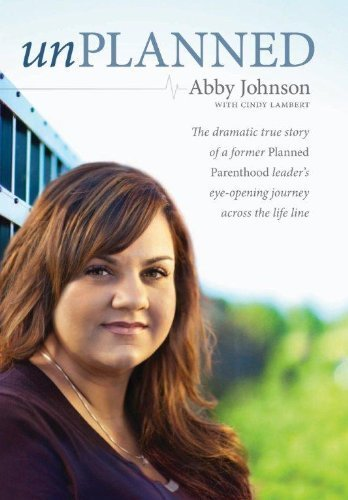 Unplanned: The dramatic true story of a former Planned Parenthood leader's eye-opening journey across the life line. by Abby Johnson (2012-01-18)