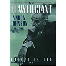 By Robert Dallek Flawed Giant: Lyndon Johnson and His Times, 1961-1973: Lyndon Johnson and His Times, 1961-73 [Hardcover]