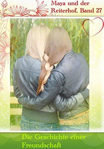 Die Geschichte einer Freundschaft (Maya und der Reiterhof 27)