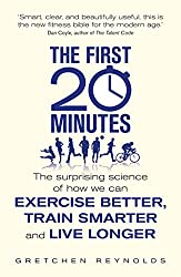 The First 20 Minutes: The Surprising Science of How We Can Exercise Better, Train Smarter and Live Longer