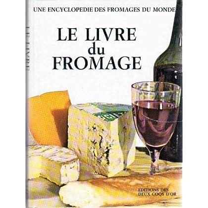 Christian Plume. Le Livre du fromage : Avec le dictionnaire des fromages du monde. Recettes de Madeleine Othenin-Girard