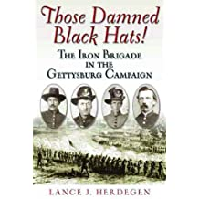 Those Damned Black Hats!: The Iron Brigade in the Gettysburg Campaign