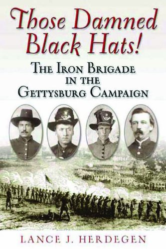 (Those Damned Black Hats!: The Iron Brigade in the Gettysburg Campaign)