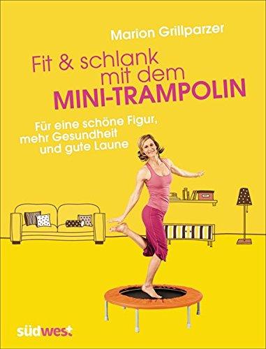 Preisvergleich Produktbild Fit & schlank mit dem Mini-Trampolin: Für eine schöne Figur, mehr Gesundheit und gute Laune