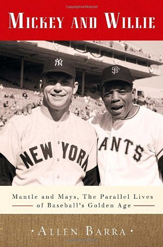 Lifes Golden Baseball (Mickey and Willie: Mantle and Mays, the Parallel Lives of Baseball's Golden Age by Allen Barra (2014-04-01))