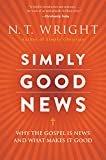 Simply Good News : Why the Gospel Is News and What Makes It Good