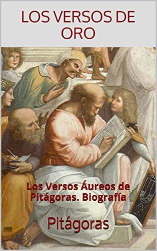Los Versos de Oro: Los Versos Áureos de Pitágoras. Biografía (Textos Filosóficos nº 1) por Pitágoras