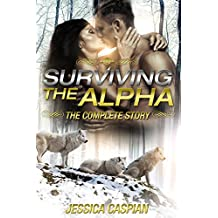 Surviving the Alpha - The Complete Story: A Paranormal College Shifter Werewolves Action Adventure Romance (English Edition)