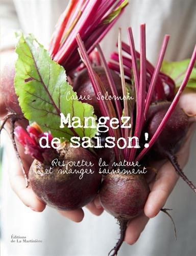 Mangez de saison! : Respecter la nature et manger sainement