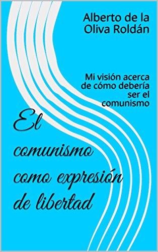 El comunismo como expresión de libertad: Mi visión acerca de cómo debería ser el comunismo