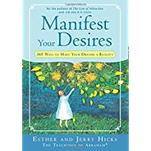 Manifest Your Desires: 365 Ways to Make Your Dreams a Reality by Esther Hicks (2008-06-01)
