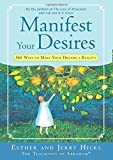 Manifest Your Desires: 365 Ways to Make Your Dreams a Reality by Hicks, Esther, Hicks, Jerry (2008) Paperback