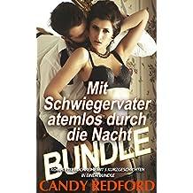 BUNDLE Erotik Kurzgeschichten - Mit Schwiegervater atemlos durch die Nacht (TABU Bundle mit 5 Erotik Kurzgeschichten - unzensiert und versaut!)