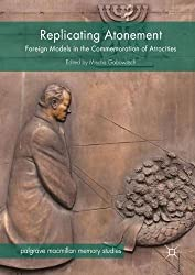 Replicating Atonement: Foreign Models in the Commemoration of Atrocities (Palgrave Macmillan Memory Studies)