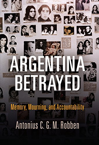 Argentina Betrayed: Memory, Mourning, and Accountability (Pennsylvania Studies in Human Rights)