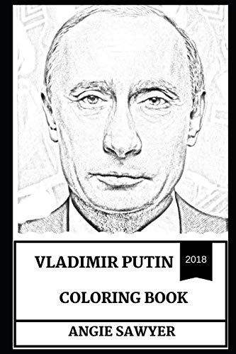 Vladimir Putin Coloring Book: Strongest Political Leader in the East and Oligarch, New Tsar and Russian President Inspired Adult Coloring Book (Vladimir Putin Books) por Angie Sawyer