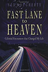 Fast Lane to Heaven: Celestial Encounters that Changed My Life by Ned Dougherty (2001-03-02)