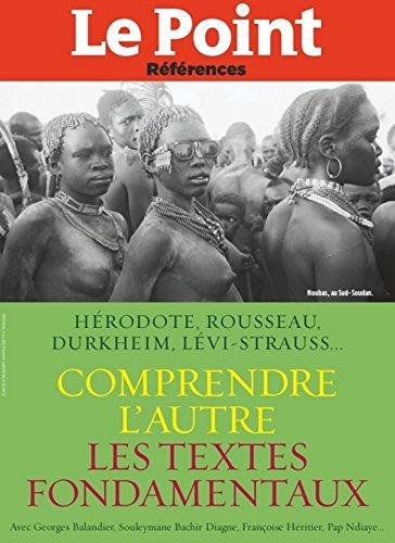 Comprendre l'autre: Les grands textes d'Hérodote à Durkheim, de Rousseau à Levi-Strauss