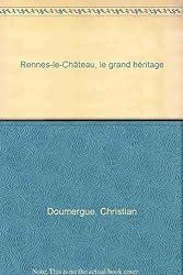 Rennes-le-Château, le grand héritage