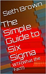 The Simple Guide to Six Sigma: WTF(What the Fact!) (WTF-What the Fact!) (English Edition)