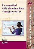 La creatividad en la clase de música: componer y tocar: 040 (Editorial Popular)