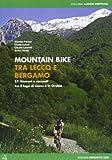 Mountain bike tra Lecco e Bergamo. 87 itinerari tra il lago di Como e le Orobie